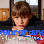 "Rebranding ""Show Your Work"""