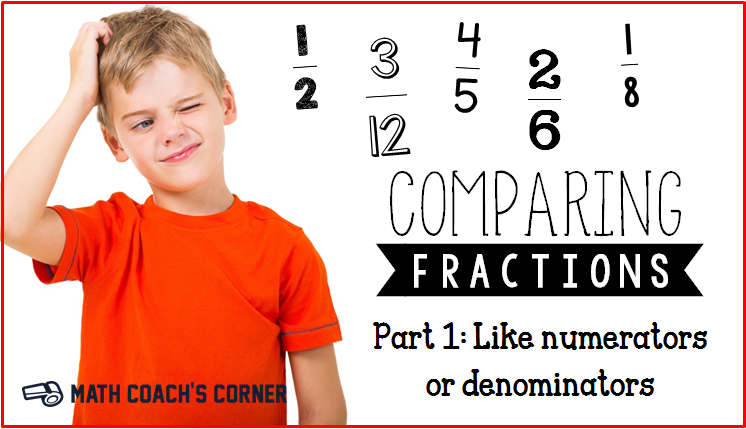 Comparing Fractions: Like Numerators or Denominators - Math ...