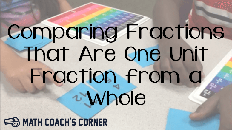 Comparing Fractions One Unit Fraction From A Whole Math Coachs