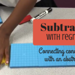 Subtraction with Regrouping: Connecting Concrete and Abstract Learning