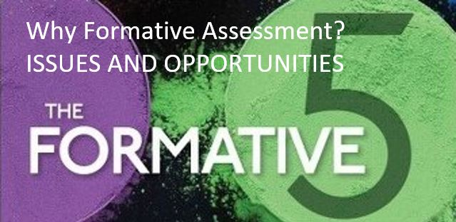 The Formative 5: Why Formative Assessment? Issues and Opportunities